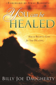 You Can Be Healed  -     By: Billy Joe Daugherty