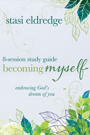 Becoming Myself 8-Session Study Guide: Embracing God's Dream of You - eBook  -     By: Stasi Eldredge