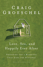 Love, Sex, and Happily Ever After: Preparing for a Marriage That Goes the Distance  -     By: Craig Groeschel