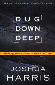 Dug Down Deep: Building Your Life on Truths That Last    - Slightly Imperfect  -     By: Joshua Harris