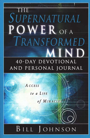 The Supernatural Power of a Transformed Mind: 40-Day Devotional and Personal Journal  -     By: Bill Johnson