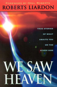 We Saw Heaven: True Stories of What Awaits You on the Other Side   -     By: Roberts Liardon