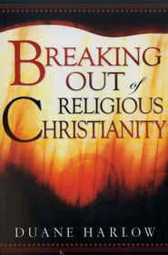 Breaking Out Of Religious Christianity  -     By: Duane Harlow