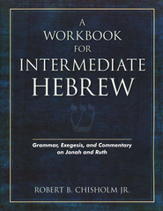A Workbook for Intermediate Hebrew: Grammar, Exegesis, and Commentary on Jonah and Ruth  -     By: Robert B. Chisholm