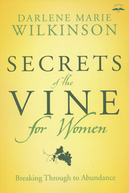 Secrets of the Vine for Women: Breaking Through to Abundance  -     By: Darlene Marie Wilkinson