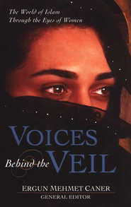 Voices Behind the Veil: The World of Islam Through the Eyes of Women  -     Edited By: Ergun Mehmet Caner     By: Ergun Mehmet Caner, ed.