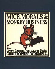 Mice, Morals, & Monkey Business: Lively Lessons from Aesop's Fables  -     By: Christopher Wormell