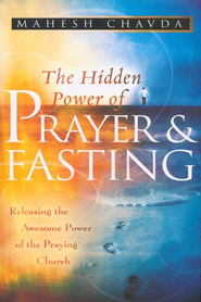 The Hidden Power of Prayer and Fasting   -              By: Mahesh Chavda