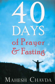 40 Days of Prayer and Fasting   -     By: Mahesh Chavda