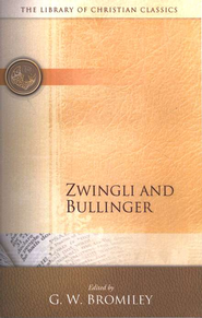 The Library of Christian Classics - Zwingli & Bullinger   -     Edited By: Geoffrey W. Bromiley     By: Ulrich Zwingli, Heinrich Bullinger