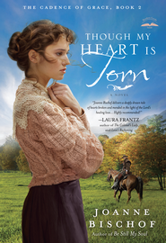 Though My Heart Is Torn, Cadence of Grace Series #2   -              By: Joanne Bischof