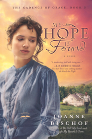 My Hope Is Found, Cadence of Grace Series #3   -              By: Joanne Bischof