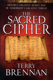 The Sacred Cipher: History's Greatest Secret Could Be Tomorrow's Greatest Threat  -              By: Terry Brennan