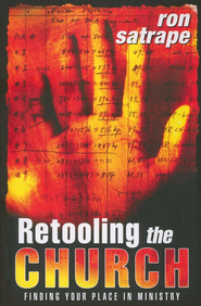 Retooling the Church: Finding Your Place in Ministry   -     By: Ron Satrape