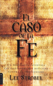 El caso de la fe: A Journalist Investigates the Toughest Objections to Christianity - eBook  -     By: Lee Strobel