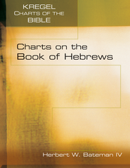 Charts on the Book of Hebrews  -              By: Hebert W. Bateman