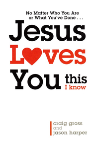 Jesus Loves You...This I Know - eBook  -     By: Craig Gross, Jason Harper