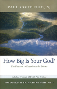 How Big Is Your God?: The Freedom to Experience the Divine  -     By: Paul Coutinho S.J.