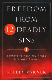 Freedom From The Twelve Deadly Sins: Secrets to Help You Press Into Your Destiny  -     By: Kelley Varner