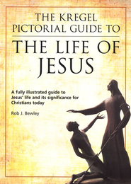 The Kregel Pictorial Guide to the Life of Jesus  -     By: Rob J. Bewley