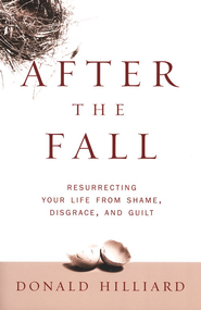 After The Fall: Resurrecting Your Life From Shame, Disgrace, and Guilt  -     By: Donald Hilliard Jr.