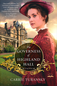 The Governess of Highland Hall, Edwardian Brides Series #1   -              By: Carrie Turansky