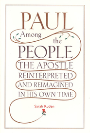 Paul Among the People: Reinterpreting and Reimaging the Apostle in His Own Time  -     By: Sarah Ruden