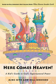 Here Comes Heaven!: A Kid's Guide to God's Supernatural Power  -     By: Mike Seth, Miriam Seth, Bill Johnson