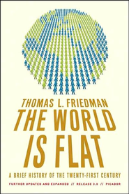 The World Is Flat: A Brief History of the Twenty-First Century, 3rd Edition  -              By: Thomas L. Friedman