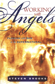 Working With Angels: Flowing with God In the Supernatural  -     By: Steven Brooks