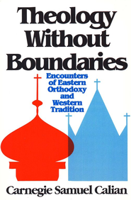 Theology Without Boundaries: Encounters of Eastern Orthodoxy & Western Tradition  -     By: Carnegie Samuel Calian