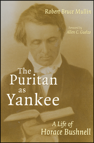 The Puritan as Yankee: A Life of Horace Bushnell  -     By: Robert Bruce Mullin
