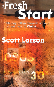 A Fresh Start: A 30-Day Follow-Through on Your Commitment to Christ  -     By: Scott Larson