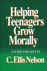 Helping Teenagers Grow Morally:   A Guide for Adults  -              By: Carl Ellis Nelson