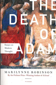 The Death of Adam: Essays on Modern Thought   -              By: Marilynne Robinson