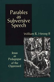 Parables As Subversive Speech: Jesus As Pedagogue of  the Oppressed  -     By: William Herzog