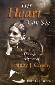 Her Heart Can See: The Life and Hymns of Fanny J. Crosby  -     By: Edith L. Blumhofer