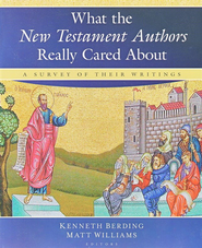 What the New Testament Authors Really Cared About: A Survey of Their Writings  -     Edited By: Kenneth Berding, Matt Williams     By: Kenneth Berding & Matt Williams