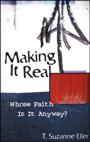 Making It Real: Whose Faith Is It Anyway?  -     By: T. Suzanne Eller