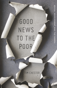 Good News to the Poor: Social Involvement and the Gospel - eBook  -     By: Tim Chester