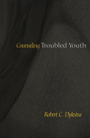 Counseling Troubled Youth  -     By: Robert Dykstra