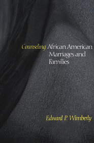 Counseling African American Marriages & Families  -     By: Edward P. Wimberly