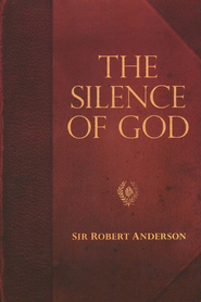 Sir Robert Anderson Classic Library Series: The Silence of God  -     By: Sir Robert Anderson