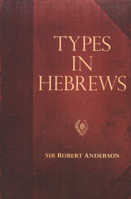 Sir Robert Anderson Classic Library Series: Types in Hebrew  -     By: Sir Robert Anderson