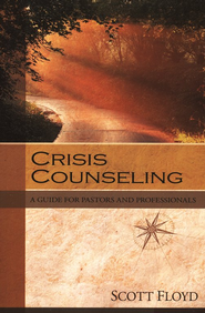 Crisis Counseling: A Guide for Pastors and Professionals  -     By: Scott Floyd