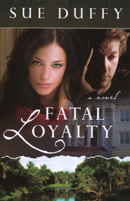Fatal Loyalty  -     By: Sue Duffy