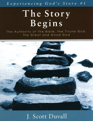 The Story Begins: The Authority of the Bible, the Triune God, the Great and Good God  -     By: J. Scott Duvall