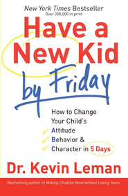 Have a New Kid by Friday: How to Change Your Child's Attitude, Behavior & Character in 5 Days - eBook  -     By: Dr. Kevin Leman