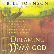 Dreaming With God: Secrets to Redesigning Your World Through God's Creative Flow (audio book)  -     By: Bill Johnson
