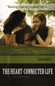 The Heart-Connected Life...for Parents   -     By: Susan Cottrell